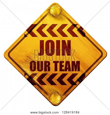 Join our team sign, 3D rendering, isolated grunge yellow road si