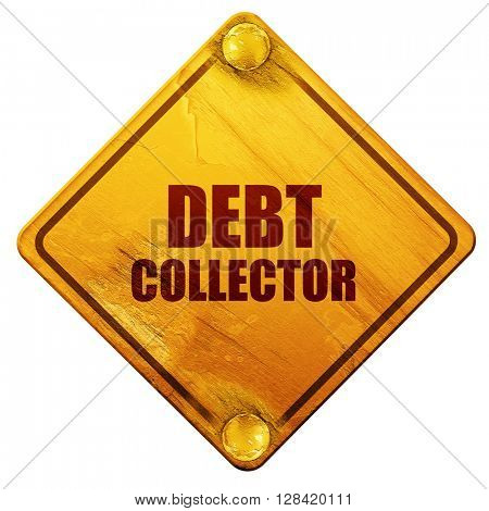 debt collector, 3D rendering, isolated grunge yellow road sign