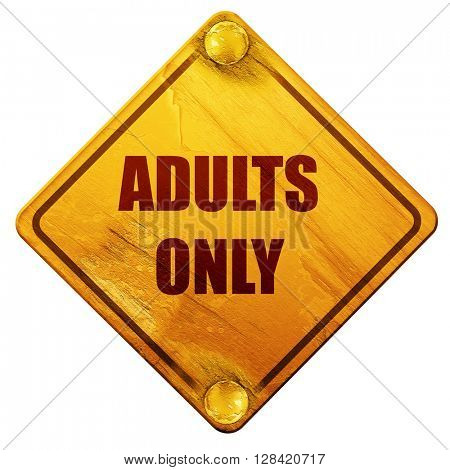adults only sign, 3D rendering, isolated grunge yellow road sign