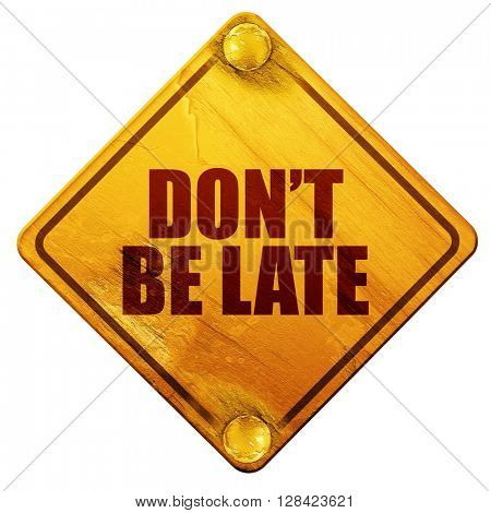 don't be late, 3D rendering, isolated grunge yellow road sign