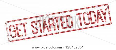 Get Started Today Red Rubber Stamp On White
