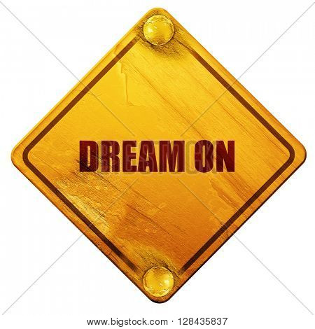 dream on, 3D rendering, isolated grunge yellow road sign
