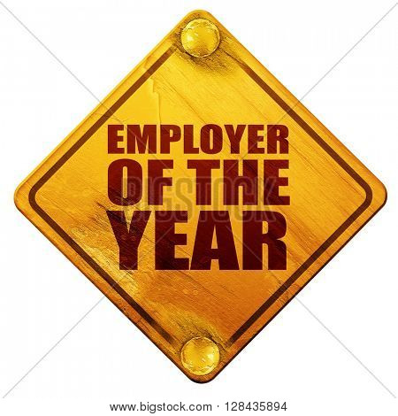 employer of the year, 3D rendering, isolated grunge yellow road sign