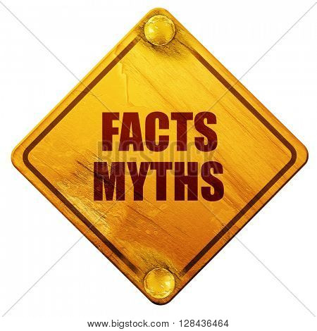 facts myths, 3D rendering, isolated grunge yellow road sign