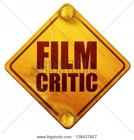 film critic, 3D rendering, isolated grunge yellow road sign