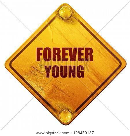 forever young, 3D rendering, isolated grunge yellow road sign