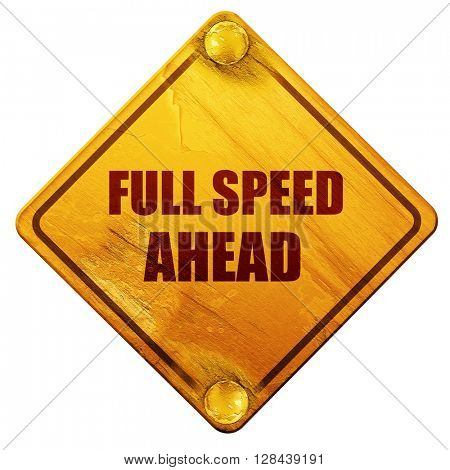 full speed ahead, 3D rendering, isolated grunge yellow road sign