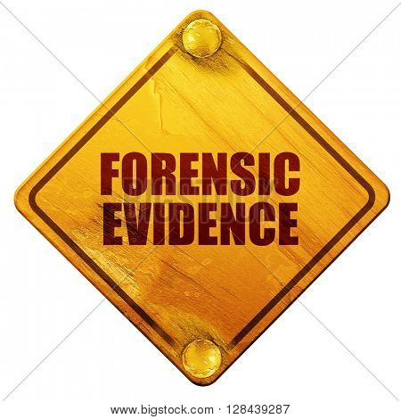forensic evidence, 3D rendering, isolated grunge yellow road sign