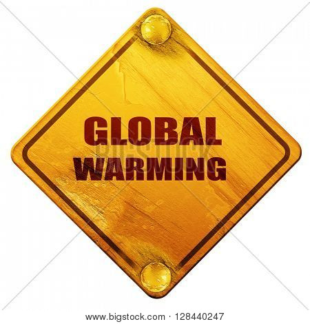 global warming, 3D rendering, isolated grunge yellow road sign