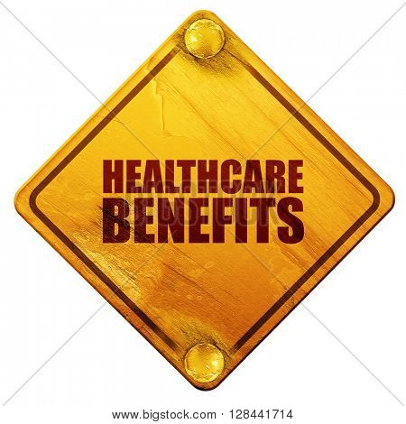 healthcare benefits, 3D rendering, isolated grunge yellow road sign