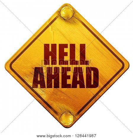 hell ahead, 3D rendering, isolated grunge yellow road sign
