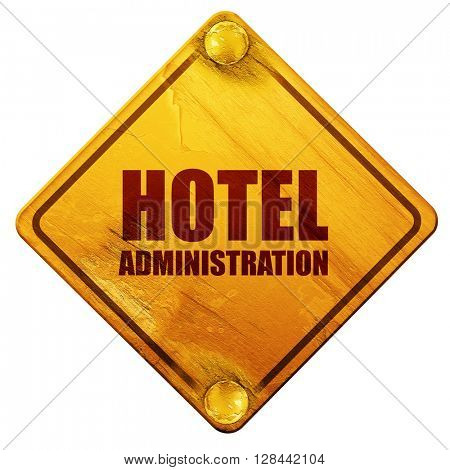 hotel administration, 3D rendering, isolated grunge yellow road sign