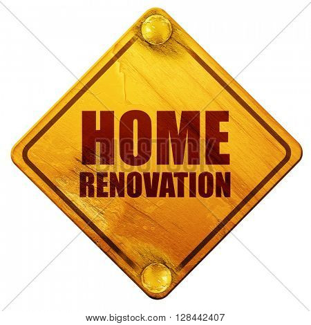 home renovation, 3D rendering, isolated grunge yellow road sign