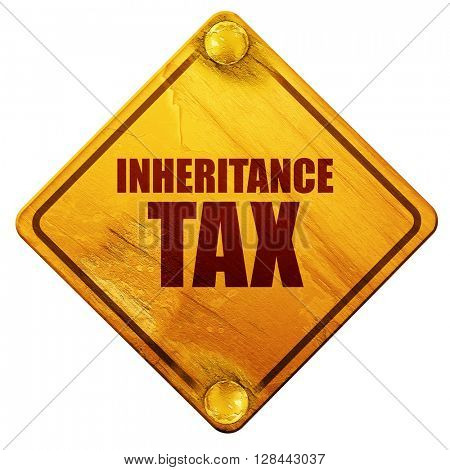 inheritance tax, 3D rendering, isolated grunge yellow road sign