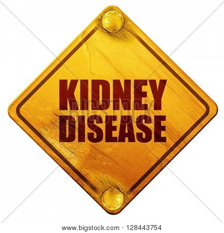 kidney disease, 3D rendering, isolated grunge yellow road sign
