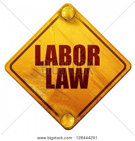 labor law, 3D rendering, isolated grunge yellow road sign