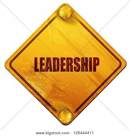 leadership, 3D rendering, isolated grunge yellow road sign