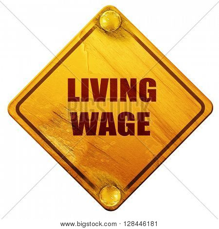 living wage, 3D rendering, isolated grunge yellow road sign