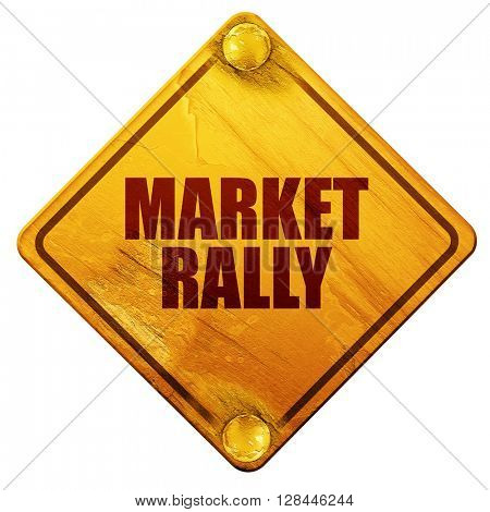 market rally, 3D rendering, isolated grunge yellow road sign