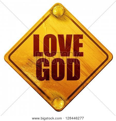 love god, 3D rendering, isolated grunge yellow road sign