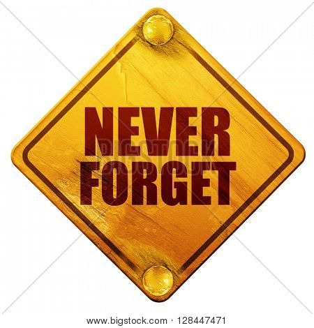 never forget, 3D rendering, isolated grunge yellow road sign