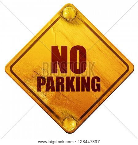 no parking, 3D rendering, isolated grunge yellow road sign