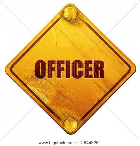 officer, 3D rendering, isolated grunge yellow road sign