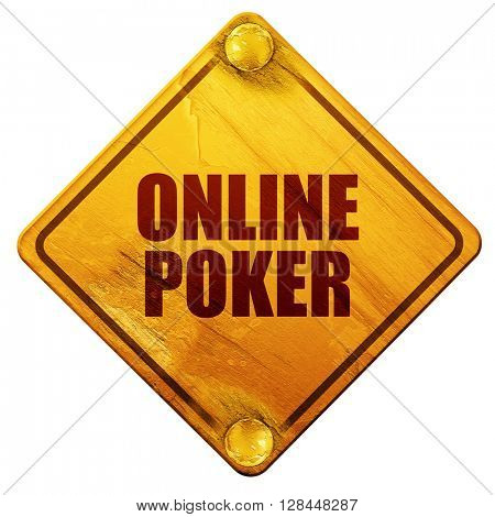 online poker, 3D rendering, isolated grunge yellow road sign