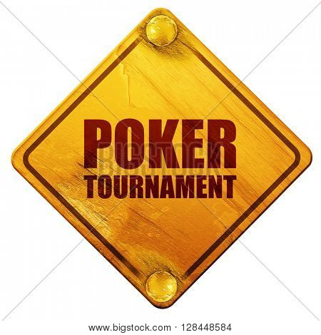 poker tournament, 3D rendering, isolated grunge yellow road sign
