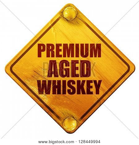 premium aged whiskey, 3D rendering, isolated grunge yellow road sign