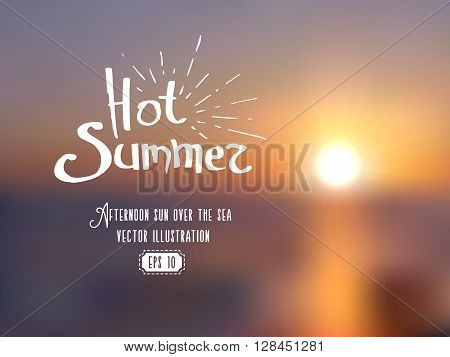 Blue blurred contrast background of summer seascape in sunset. Hot summer original lettering eps. Realistic vector illustration.