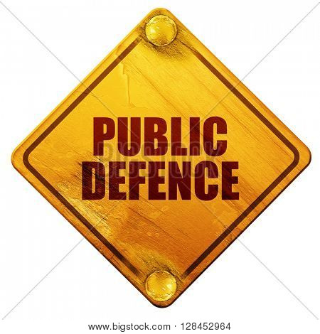 public defence, 3D rendering, isolated grunge yellow road sign