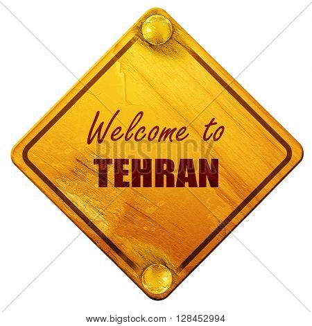 Welcome to tehran, 3D rendering, isolated grunge yellow road sig