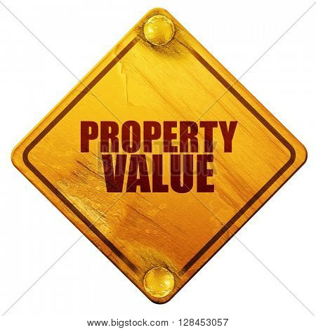 property value, 3D rendering, isolated grunge yellow road sign