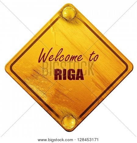 Welcome to riga, 3D rendering, isolated grunge yellow road sign