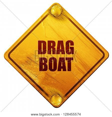 drag boat sign , 3D rendering, isolated grunge yellow road sign