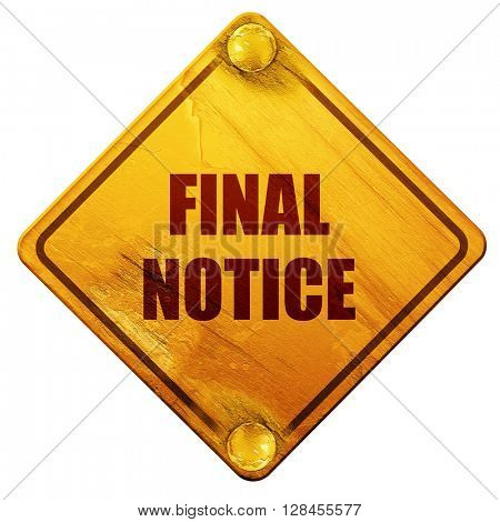 Final notice sign, 3D rendering, isolated grunge yellow road sig