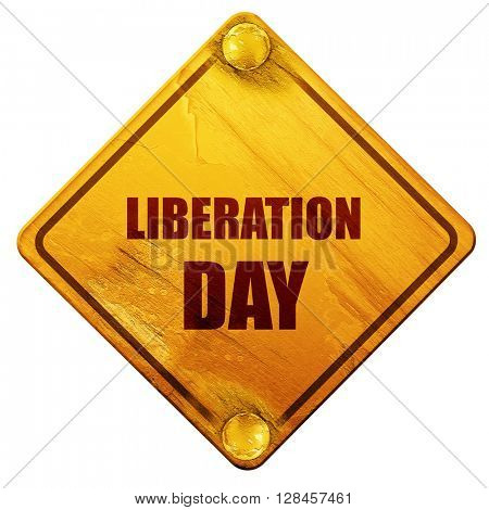 liberation day, 3D rendering, isolated grunge yellow road sign