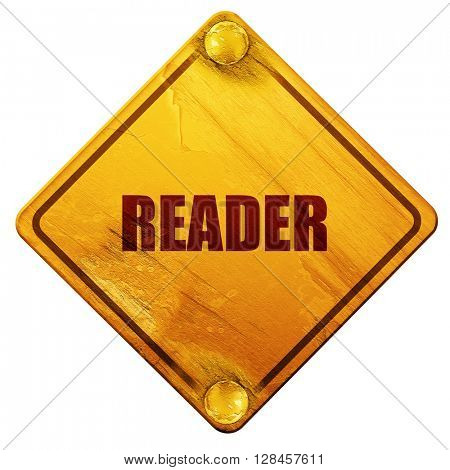 reader, 3D rendering, isolated grunge yellow road sign