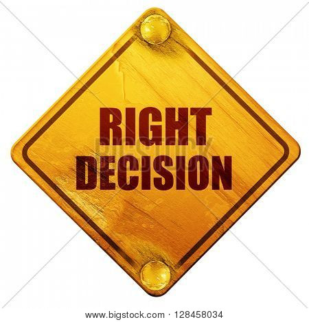 right decision, 3D rendering, isolated grunge yellow road sign
