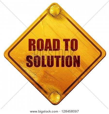 road to solution, 3D rendering, isolated grunge yellow road sign