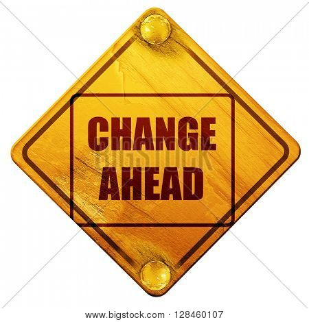 Change ahead sign, 3D rendering, isolated grunge yellow road sig
