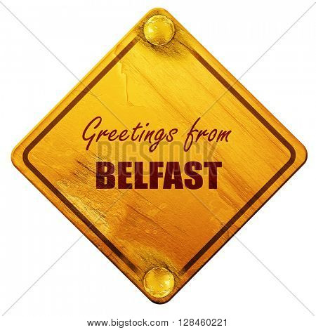 Greetings from belfast, 3D rendering, isolated grunge yellow roa