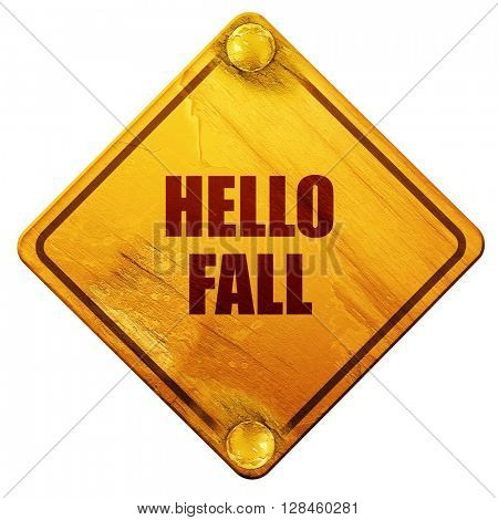 hello fall, 3D rendering, isolated grunge yellow road sign