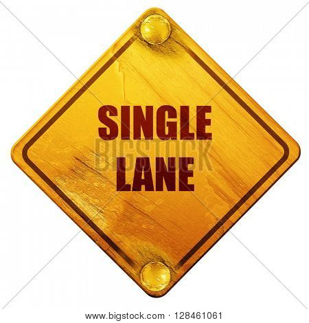 Single lane sign, 3D rendering, isolated grunge yellow road sign