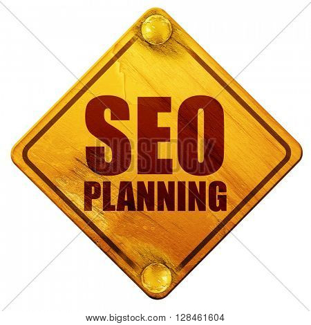 seo planning, 3D rendering, isolated grunge yellow road sign