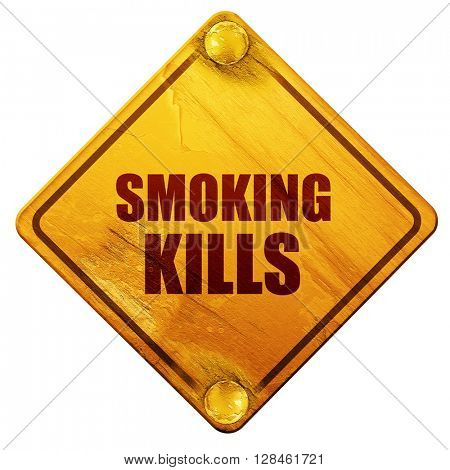 smoking kills, 3D rendering, isolated grunge yellow road sign