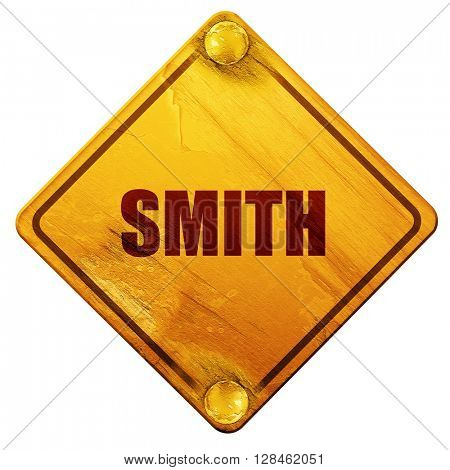 smith, 3D rendering, isolated grunge yellow road sign