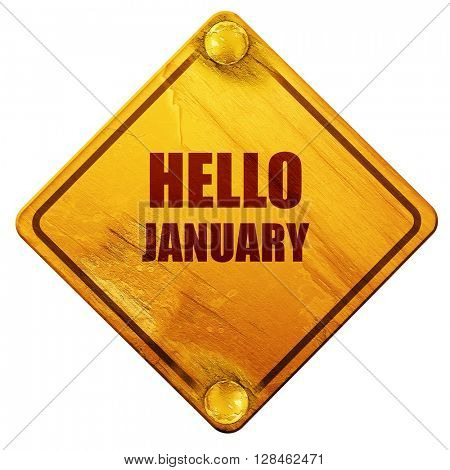 hello january, 3D rendering, isolated grunge yellow road sign