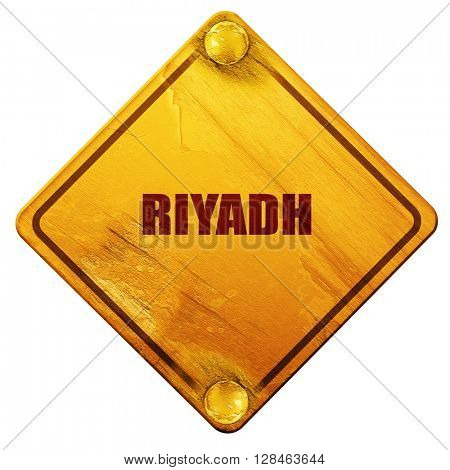 riyadh, 3D rendering, isolated grunge yellow road sign